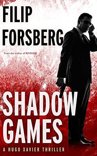 SHADOW GAMES: A technothriller (Hugo Xavier Series Book 2) by [Filip Forsberg]