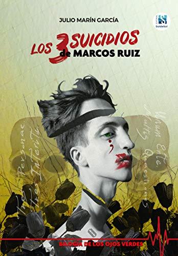 Los 3 suicidios de Marcos Ruiz: una verdad, muchas mentiras. (Bilogía de los ojos verdes nº 1)