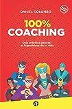 100% coaching: Guía práctica para ser el Superhéroe de tu vida