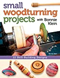 Small Woodturning Projects with Bonnie Klein: 12 Skill-Building Designs (Fox Chapel Publishing)