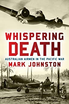 Whispering Death: Australian airmen in the Pacific War by [Mark Johnston]
