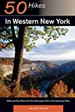 50 Hikes in Western New York: Walks and Day Hikes from the Cattaraugus Hills to the Genessee Valley (Explorer s 50 Hikes)