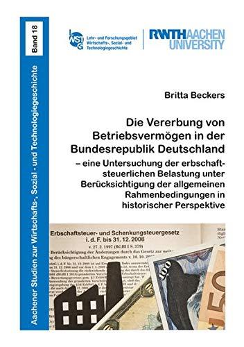 Die Vererbung von Betriebsvermögen in der Bundesrepublik Deutschland – eine Untersuchung der erbschaftsteuerlichen Belastung unter Berücksichtigung ... Sozial- und Technologiegeschichte)