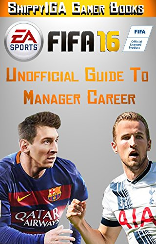 Fifa 16 Unofficial Guide to Manager Career: Tips and Hints to be the best Manager around!!! (English Edition)