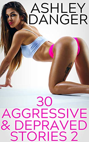 30 Aggressive & Depraved Stories 2