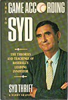 The Game According to Syd: The Theories and Teachings of Baseball's Leading Innovator