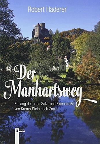 Der Manhartsweg: Entlang der alten Salz- und Eisenstraße von Krems-Stein nach Znaim