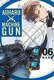 Aoharu X Machinegun, Vol. 6 (Aoharu x Machine Gun, 6)