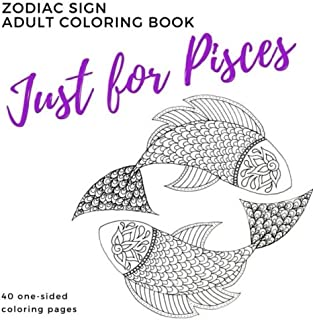 Just for Pisces Zodiac Sign Adult Coloring Book