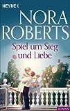 Spiel um Sieg und Liebe von Nora Roberts