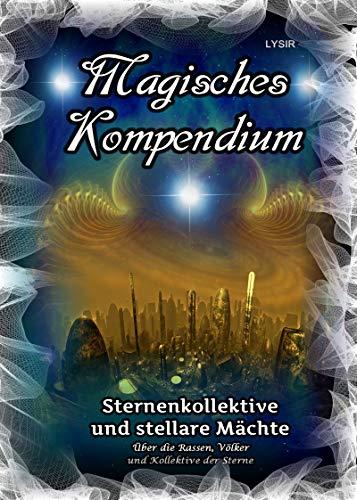 Magisches Kompendium - Sternenkollektive und stellare Mächte: Über die Rassen, Völker und Kollektive der Sterne