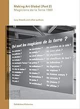 Making Art Global (Part 2): Part 2: Magiciens De La Terre 1989 (Exhibition Histories) by Pablo Lafuente (2013-02-25)