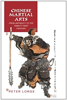 Chinese Martial Arts: From Antiquity to the Twenty-First Century by [Peter A. Lorge]
