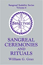 Sangreal Ceremonies and Rituals: Sangreal Sodality Series, Volume 4