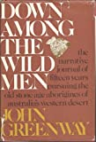 Down among the wild men;: The narrative journal of fifteen years pursuing the Old Stone Age aborigines of Australia's western desert