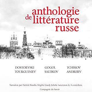 Anthologie de littérature russe                   De :                                                                                                                                 Nikolai Gogol,                                                                                        Anton Tchekov,                                                                                        Fyodor Dostoievsky,                   and others                          Lu par :                                                                                                                                 Patrick Blandin,                                                                                        Brigitte Guedj,                                                                                        Patrick Martinez Bournat,                   and others                 Durée : 12 h et 34 min     7 notations     Global 3,6