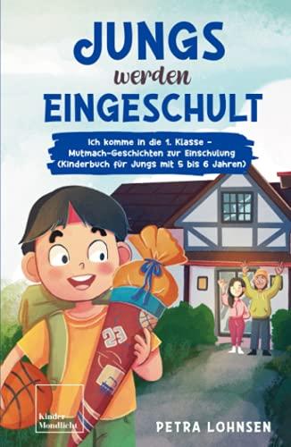 Jungs werden eingeschult: Ich komme in die 1. Klasse – Mutmach-Geschichten zur Einschulung (Kinderbuch für Jungs mit 5 bis 6 Jahren)