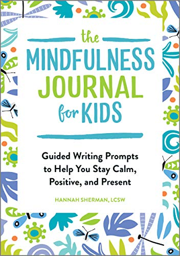 Compare Textbook Prices for The Mindfulness Journal for Kids: Guided Writing Prompts to Help You Stay Calm, Positive, and Present  ISBN 9781646111725 by Sherman LCSW, Hannah