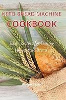 Keto Bread Machine cookbook: Esay Recipes for Baking Homemade Bread
