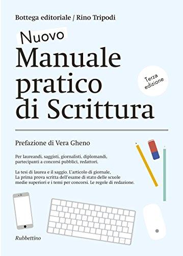 Nuovo manuale pratico di scrittura: Per laureandi, saggisti, giornalisti, diplomandi, partecipanti a concorsi pubblici, redattori.