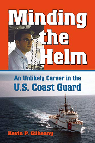 Minding the Helm: An Unlikely Career in the U.S. Coast Guard (Volume 14) (North Texas Military Biography and Memoir Series)