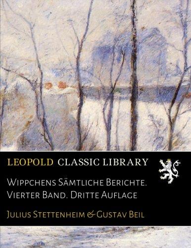 Wippchens Sämtliche Berichte. Vierter Band. Dritte Auflage