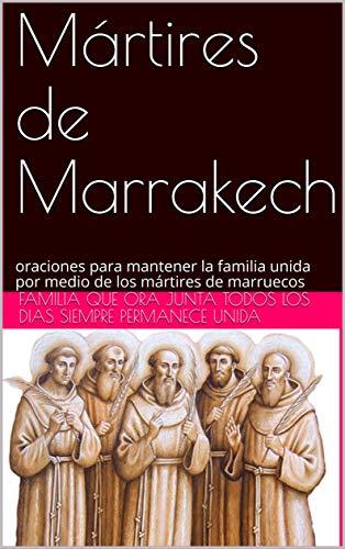 Mártires de Marrakech: oraciones para mantener la familia unida por medio de los mártires de marruecos