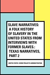 Slave Narratives: a Folk History of Slavery in the United States From Interviews with Former Slaves.: Texas Narratives, Part 2
