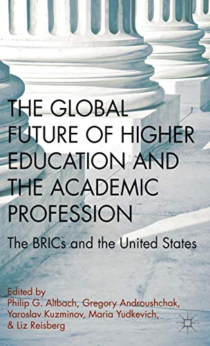 The Global Future Of Higher Education And The Academic Profession The Brics And The United States
