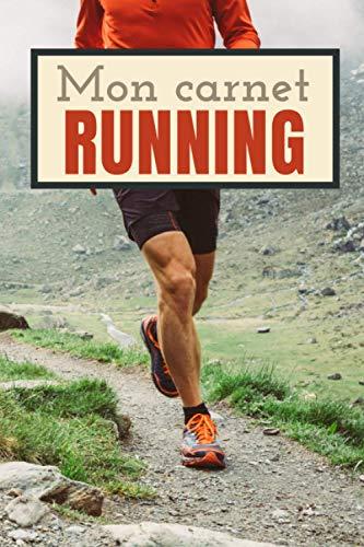 MON CARNET RUNNING: Carnet de notes pour tous les passionnés de course à pied | Adultes ou enfants | Notez tous vos entrainements, vos résultats, votre progression | Format 15x23cm