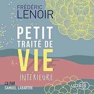 Petit traité de vie intérieure                   De :                                                                                                                                 Frédéric Lenoir                               Lu par :                                                                                                                                 Samuel Labarthe                      Durée : 4 h et 38 min     Pas de notations     Global 0,0