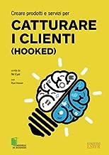 Creare prodotti e servizi per catturare i clienti (Hooked) (Italian Edition)