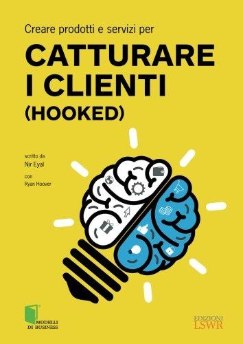 Creare prodotti e servizi per catturare i clienti (Hooked) - 1