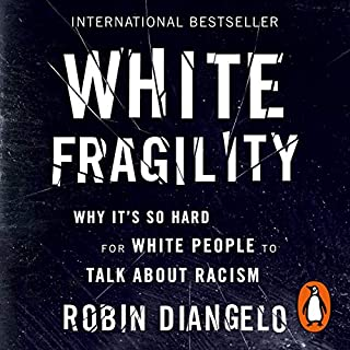 White Fragility     Why It's So Hard for White People to Talk About Racism              By:                                                                                                                                 Robin DiAngelo                               Narrated by:                                                                                                                                 Amy Landon                      Length: 6 hrs and 20 mins     32 ratings     Overall 4.6