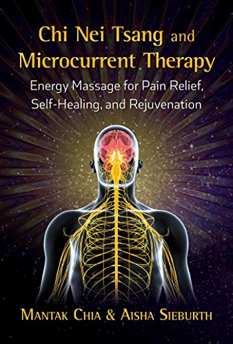 Chi Nei Tsang and Microcurrent Therapy: Energy Massage for Pain Relief, Self-Healing, and Rejuvenation