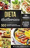 Dieta Mediterránea para Principiantes: 500 recetas rápidas y fáciles que los principiantes y avanzados pueden preparar. Incluye Plan de comidas de 2 semanas