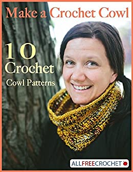 Make a Crochet Cowl: 10 Crochet Cowl Patterns by [Prime Publishing]