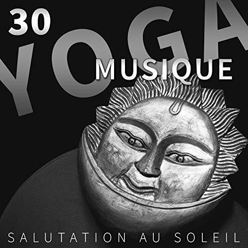 30 Yoga Musique: Salutation au soleil - Sons naturels, Musique pour méditer, Zen attitude, Musique de fond pour le bien-être, Relaxation en plein air et à la maison