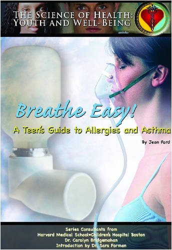 Breathe Easy!: A Teen's Guide To Allergies And Asthma (Science of Health Youth and Well Being)