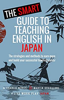 [Charlie Moritz, Martin Bragalone, Diego Medrano]のThe Smart Guide to Teaching English in Japan (English Edition)