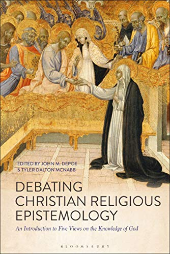 Compare Textbook Prices for Debating Christian Religious Epistemology: An Introduction to Five Views on the Knowledge of God  ISBN 9781350062733 by DePoe, John M.,McNabb, Tyler Dalton