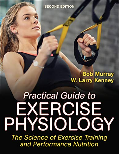 Compare Textbook Prices for Practical Guide to Exercise Physiology: The Science of Exercise Training and Performance Nutrition Second Edition ISBN 9781492599050 by Murray, Robert,Kenney, W. Larry