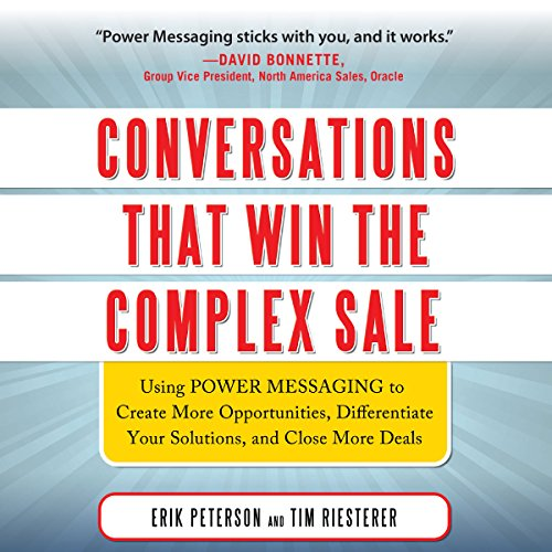 Conversations That Win the Complex Sale     Using Power Messaging to Create More Opportunities, Differentiate Your Solutions, and Close More Deals              By:                                                                                                                                 Erik Peterson,                                                                                        Tim Riesterer                               Narrated by:                                                                                                                                 Steven Roy Grimsley                      Length: 5 hrs and 41 mins     Not rated yet     Overall 0.0