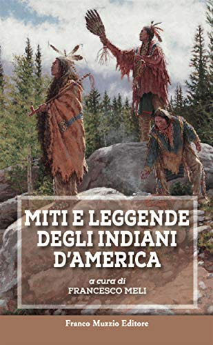 Miti e leggende degli Indiani d'America (Parola di Fiaba) (Italian Edition)