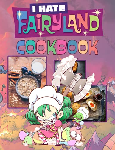 I Hate Fairyland Cookbook: The 30 Minute To Cooking I Hate Fairyland Home Style Cookery