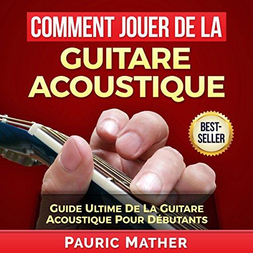 Comment Jouer De La Guitare Acoustique [How to Play the Acoustic Guitar] audiobook cover art