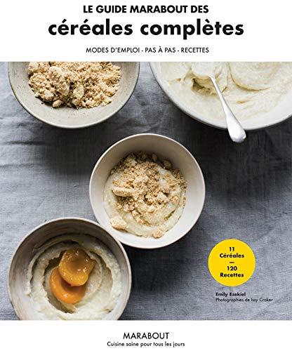 Le guide Marabout des céréales complètes (Hors collection-Cuisine)