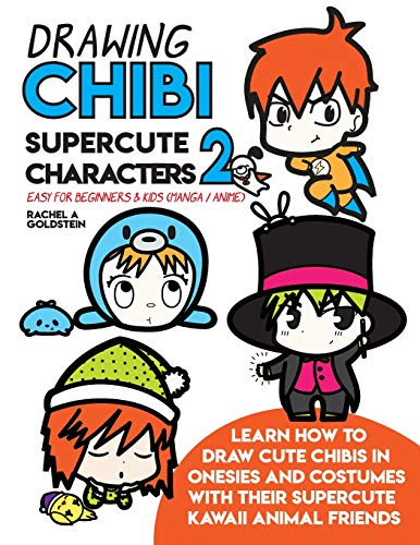 Drawing Chibi Supercute Characters 2 Easy for Beginners & Kids (Manga / Anime): Learn How to Draw Cute Chibis in Onesies and Costumes with their Supercute Kawaii Animal Friends (Drawing for Kids)