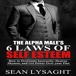 The Alpha Male's 6 Laws of Self Esteem                   By:                                                                                                                                 Sean Lysaght                               Narrated by:                                                                                                                                 J. Alexander                      Length: 50 mins     6 ratings     Overall 4.0