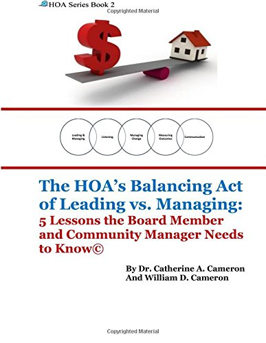 Download The Hoa's Balancing Act of Leading Vs. Managing: 5 Lessons the Board Member and Community Manager Needs to Know (Hoa Series) 1976506751